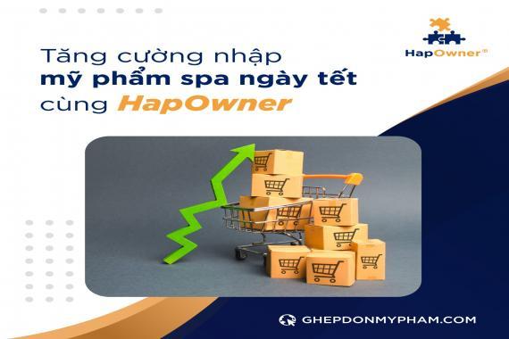 Tăng cường nhập mỹ phẩm spa ngày Tết cùng HapOwner